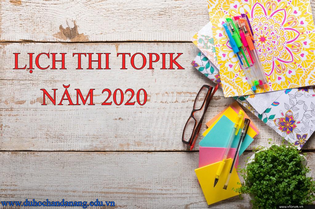 LỊCH CÁC KỲ THI TOPIK NĂM 2020 – NHỮNG THÔNG TIN CẦN THIẾT